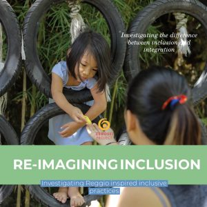 Re-imagining Inclusion – Investigating Reggio inspired inclusive practices